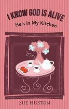 I Know God Is Alive : He's in My Kitchen by Sue Huston (2015, Hardcover)