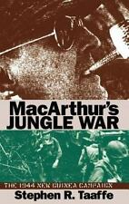 MacArthur's Jungle War : The 1944 New Guinea Campaign by Stephen R. Taaffe...
