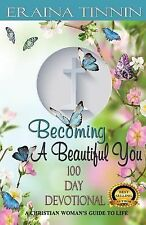 Becoming a Beautiful You 100 Day Devotional : A Christian Woman's Guide to...