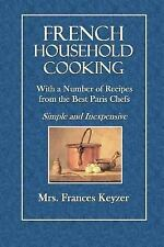 French Household Cooking : With a Number of Recipes from the Best Paris...