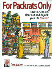 For Packrats Only: How to Clean up, Clear out, & Dejunk Your Life by Don Aslett