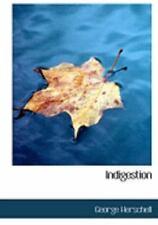 Indigestion: By George Herschell