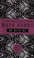Maya Banks  Be With Me     Romance   Pbk NEW