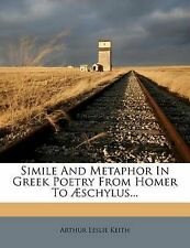 NEW Simile And Metaphor In Greek Poetry From Homer To Æschylus...