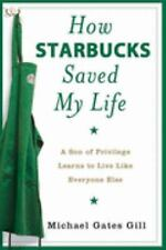 How Starbucks Saved My Life : A Son of Privilege Learns to Live Like Everyone El