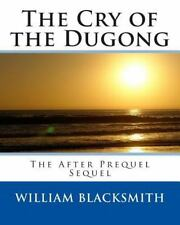 The Cry of the Dugong : The after Prequel Sequel by William Blacksmith (2014,...