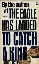 TO CATCH A KING by  HARRY PATTERSON - Author of THE EAGLE HAS LANDED [R]