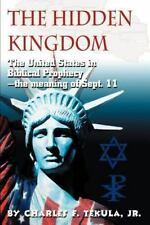 The Hidden Kingdom : The United States in Biblical Prophecy, the Meaning of...