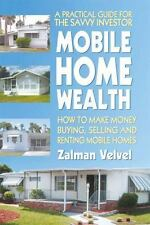Mobile Home Wealth: How to Make Money Buying, Selling and Renting Mobile Homes (