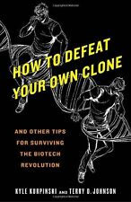 How to Defeat Your Own Clone: And Other Tips for Surviving the Biotech Revolutio