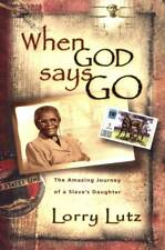 WHEN GOD SAYS NO LORRY LUTZ SLAVE'S DAUGHTER AMAZING JOURNEY