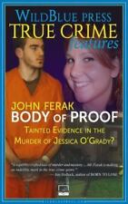Body of Proof: Tainted Evidence in the Murder of Jessica O'Grady? (Paperback or