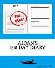 100 Day Diary: Aidan's 100 Day Diary by K. P. Lee (2015, Paperback, Large Type)
