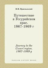 Journey to the Ussuri region. 1867-1869 g, Przhevalskij, N.M. 9785519399661,