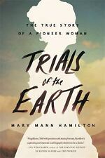 Trials of the Earth : The True Story of a Pioneer Woman by Mary Hamilton (2017,