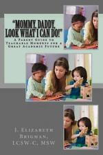 Mommy, Daddy, Look What I Can Do! : A Parent Guide to Teachable Moments for a...
