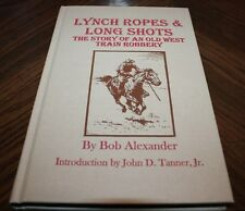 Lynch Ropes & Long Shots:  The Story of an Old West Train Robbery