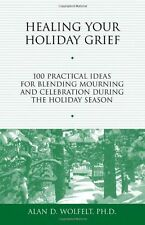 Healing Your Holiday Grief: 100 Practical Ideas for Blending Mourning and Celebr