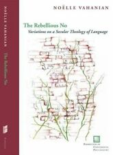 The Rebellious No: Variations on a Secular Theology of Language (Perspectives in