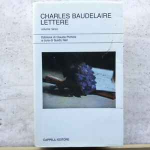 Charles Baudelaire. Lettere. Vol. III 1862-1866. Cappelli 1983
