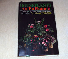 Houseplants Are for Pleasure : How to Grow Healthy Plants for Home Decoration by