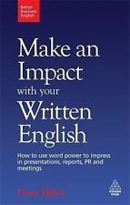 Make an Impact with Your Written English: How to Use Word Power to Impress in Pr