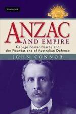 Anzac And Empire: George Foster Pearce And The Foundations Of Australian Defe...