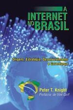 A Internet No Brasil : Origens, Estratégia, Desenvolvimento e Governança by...