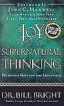 The Joy of Supernatural Thinking : Believing God for the Impossible, Bill Bright