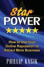 Star Power : How to Use Your Online Reputation to Attract More Business by...