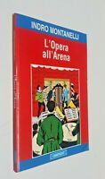 L'opera all'arena / Indro Montanelli / Cartedit