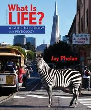 What Is Life? : A Guide to Biology with Physiology by Jay Phelan 2nd edition