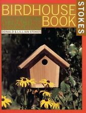 The Complete Birdhouse Book: The Easy Guide to Attracting Nesting Birds Stokes,