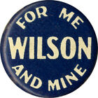 1916 Election Woodrow WILSON FOR ME AND MINE Reelection Celluloid Pinback (6968)
