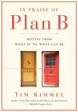 In Praise of Plan B: Moving From What Is to What Can Be by Tim Kimmel