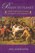 Parish to Planet - How Football Came to Rule the World - Soccer History book