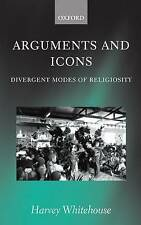 NEW Arguments and Icons: Divergent Modes of Religiosity by Harvey Whitehouse
