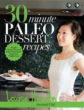 30-Minute Paleo Dessert Recipes: Simple Gluten-Free and Paleo Desserts for