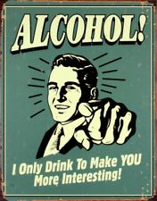 Alcohol! I Only Drink To Make You More Interesting Metal Sign 400mm x 320mm (de)