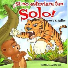 Si Tan Solo No Estuviera Tan Solo! by S. A (2015, Paperback)