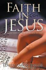 Faith in Jesus : What Does It Mean to Believe in Him? by Edwin Aaron Ediger...