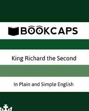 King Richard The Second In Plain And Simple English: A Modern Translation And...
