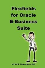 Flexfields for Oracle E-Business Suite by LearnWorks.com and Roel Hogendoorn...