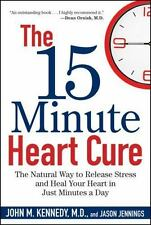 The 15 Minute Heart Cure : The Natural Way to Release Stress and Heal Your...
