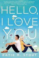Hello, I Love You-Katie M. Stout-2015 Contemporary romance-hardcover/dust jacket