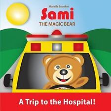 Sami the Magic Bear : A Trip to the Hospital! by Murielle Bourdon (2016,...