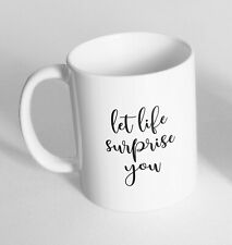 Let life surprise you Design Novelty Gift Idea Coffee Tea Mug 194