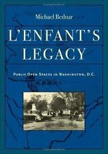L'Enfant's Legacy: Public Open Spaces in Washington, D.C. (Creating the North A