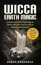 Wicca Earth Magic : Connect with All Living Things on Earth, and Learn How to...