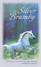 THE SILVER BRUMBY Incuding Wild Echoes Ringing  By Elyne Mitchell